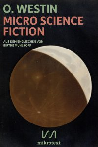 """Cover of """"Micro Science Fiction"""" by O. Westin, aus dem Englischen von Birthe Mühlhoff"""